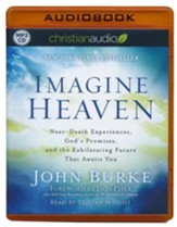 Imagine Heaven: Near-Death Experiences, God's Promises, and the Exhilarating Future That Awaits You - unabridged audiobook on MP3-CD