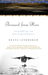 Forward From Here: Leaving Middle Age-and Other Unexpected Adventures - eBook