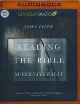 Reading the Bible Supernaturally: Seeing and Savoring the Glory of God in Scripture - unabridged audiobook on MP3-CD