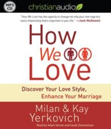 How We Love: Discover Your Love Style, Enhance Your Marriage - unabridged audiobook on MP3-CD
