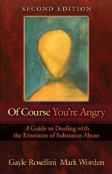 Of Course You're Angry: A Guide to Dealing with the Emotions of Substance Abuse - eBook
