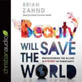 Beauty Will Save the World: Rediscovering the Allure and Mystery of Christianity - unabridged audiobook on CD