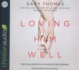 Loving Him Well: Practical Advice on Influencing Your Husband - unabridged audiobook on CD