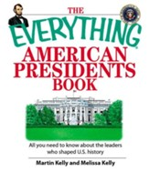 The Everything American Presidents Book: All You Need to Know About the Leaders Who Shaped U.S. History - eBook