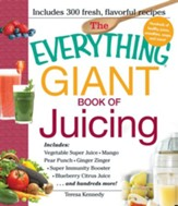 The Everything Giant Book of Juicing: Includes Vegetable Super Juice, Mango Pear Punch, Ginger Zinger, Super Immunity Booster, Blueberry Citrus Juice and hundreds more! - eBook