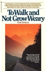 To Walk & Not Grow Weary