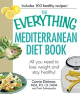 The Everything Mediterranean Diet Book: All you need to lose weight and stay healthy! - eBook