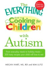 The Everything Guide to Cooking for Children with Autism: From everyday meals to holiday treats; how to prepare foods your child will love to eat - eBook