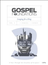 Gospel Foundations, Volume 3, Longing For a King: 1 Samuel, 1 Kings, Bible Study Book