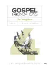 Gospel Foundations, Volume 4, The Coming Rescue: 2 Kings, Malachi, Bible Study Book