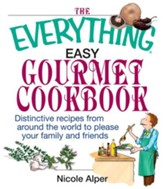 The Everything Easy Gourmet Cookbook: Over 250 Distinctive recipes from arounf the world to please your family and friends - eBook