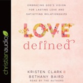 Love Defined: Embracing God's Vision for Lasting Love and Satisfying Relationships - unabridged audiobook on CD