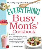 The Everything Busy Moms' Cookbook: Includes Peach Pancakes, Asian Chicken Noodle Salad, Beef and Broccoli Stir-Fry, Meatball Pizza, Macadamia Coconut Bars and hundreds more! - eBook