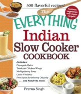 The Everything Indian Slow Cooker Cookbook: Includes Pineapple Raita, Tandoori Chicken Wings, Mulligatawny Soup, Lamb Vindaloo, Five-Spice Strawberry Chutney...and hundreds more! - eBook