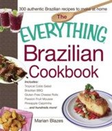 The Everything Brazilian Cookbook: Includes Tropical Cobb Salad, Brazilian BBQ, Gluten-Free Cheese Rolls, Passion Fruit Mousse, Pineapple Caipirinha...and Hundreds More! - eBook