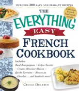 The Everything Easy French Cookbook: Includes Boeuf Bourguignon, Crepes Suzette, Croque-Monsieur Maison, Quiche Lorraine, Mousse au Chocolat...and Hundreds More! - eBook