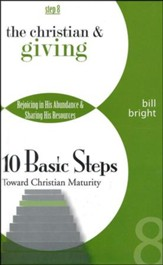The Christian & Giving Step 8, 10 Basic Steps Toward Christian Maturity