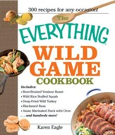 The Everything Wild Game Cookbook: From Fowl And Fish to Rabbit And Venison-300 Recipes for Home-cooked Meals - eBook
