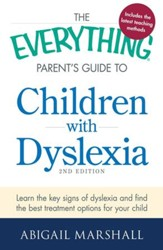 The Everything Parent's Guide to Children with Dyslexia: Learn the Key Signs of Dyslexia and Find the Best Treatment Options for Your Child - eBook