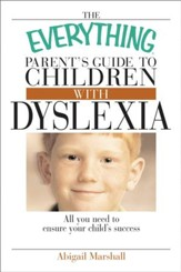 The Everything Parent's Guide To  Children With Dyslexia: All You Need To Ensure Your Child's Success - eBook