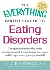 The Everything Parent's Guide to Eating Disorders: The information plan you need to see the warning signs, help promote positive body image, and develop a recovery plan for your child - eBook