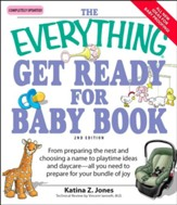 The Everything Get Ready for Baby Book: From preparing the nest and choosing a name to playtime ideas and daycare-all you need to prepare for your bundle of joy - eBook