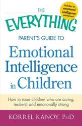 The Everything Parents Guide To Emotional Intelligence In Children How Raise Who Are