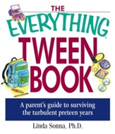 The Everything Tween Book: A Parent's Guide to Surviving the Turbulent Pre-Teen Years - eBook