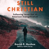 Still Christian: Following Jesus Out of American Evangelicalism - unabrodged audiobook on CD