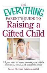 The Everything Parent's Guide to Raising a Gifted Child: All you need to know to meet your child's emotional, social, and academic needs - eBook