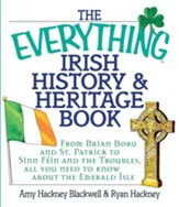 The Everything Irish History & Heritage Book: From Brian Boru and St. Patrick to Sinn Fein and the Troubles, All You Need to Know About the Emerald Isle - eBook