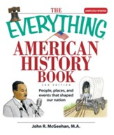 The Everything American History Book: People, Places, and Events That Shaped Our Nation - eBook
