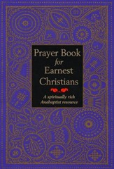 Prayer Book for Earnest Christians: A Spiritually Rich Anabaptist Resource