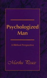 Psychologized Man: A Biblical: A Biblical Perspective