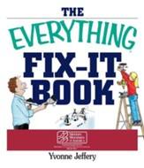 The Everything Fix-It Book: From Clogged Drains and Gutters, to Leaky Faucets and Toilets-All You Need to Get the Job Done - eBook