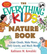The Everything Kids' Nature Book: Create Clouds, Make Waves, Defy Gravity and Much More! - eBook