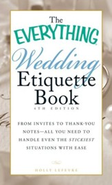 The Everything Wedding Etiquette Book: From Invites to Thank-you Notes - All You Need to Handle Even the Stickiest Situations with Ease - eBook