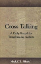 Cross Talking: A Daily Gospel for Transforming Addicts
