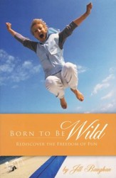 Born to Be Wild: Rediscover the Freedom of Fun