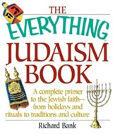 The Everything Judaism Book: A Complete Primer to the Jewish Faith-From Holidays and Rituals to Traditions and Culture - eBook