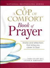 A Cup of Comfort Book of Prayer: Stories and reflections that bring you closer to God - eBook