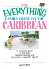 The Everything Family Guide To The Caribbean: A Complete Guide to the Best Resorts, Beaches And Attractions - Island by Island! - eBook