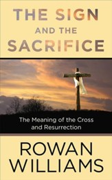 The Sign and the Sacrifice: The Meaning of the Cross and Resurrection - eBook