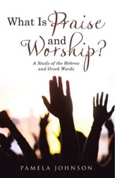 What Is Praise and Worship?: A Study of the Hebrew and Greek Words - eBook