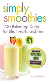 Simply Smoothies: 200 Refreshing Drinks for Life, Health, and Fun - eBook