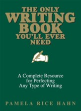 The Only Writing Book You'll Ever Need: A Complete Resource For Perfecting Any Type Of Writing - eBook