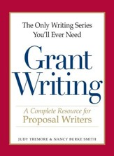 The Only Writing Series You'll Ever Need - Grant Writing: A Complete Resource for Proposal Writers - eBook