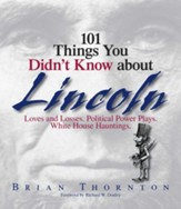 101 Things You Didn't Know About Lincoln: Loves And Losses! Political Power Plays! White House Hauntings! - eBook