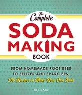 The Complete Soda Making Book: From Homemade Root Beer to Seltzer and Sparklers, 100 Recipes to Make Your Own Soda - eBook