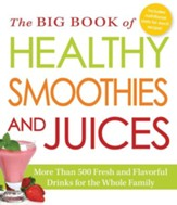 The Big Book of Healthy Smoothies and Juices: More Than 500 Fresh and Flavorful Drinks for the Whole Family - eBook